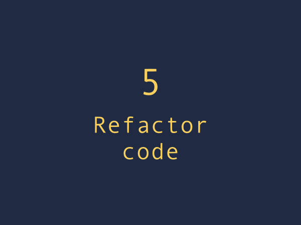 Best practice 5. Refactor your code to increase maintainability.